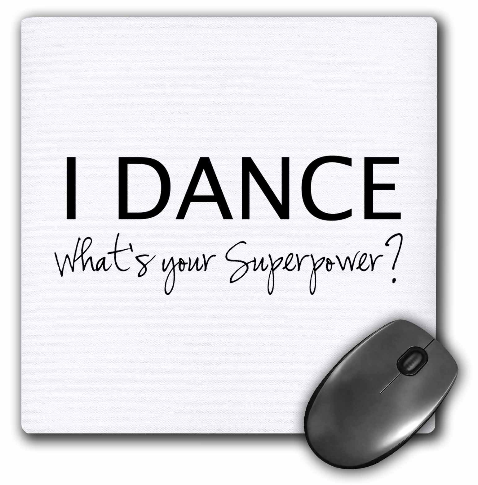 I Dance - Whats your Superpower - funny dancing love gift for dancers - Mouse Pad, 8 by 8 inches (mp_184941_1)