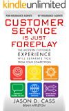Customer Service Is Just Foreplay: The Modern Customer Experience Will Separate You From Your Competition