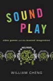 Sound Play: Video Games and the Musical Imagination (Oxford Music / Media)