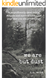 We Are But Dust