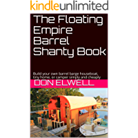 The Floating Empire Barrel Shanty Book: Build your own barrel barge houseboat, tiny home, or camper simply and cheaply