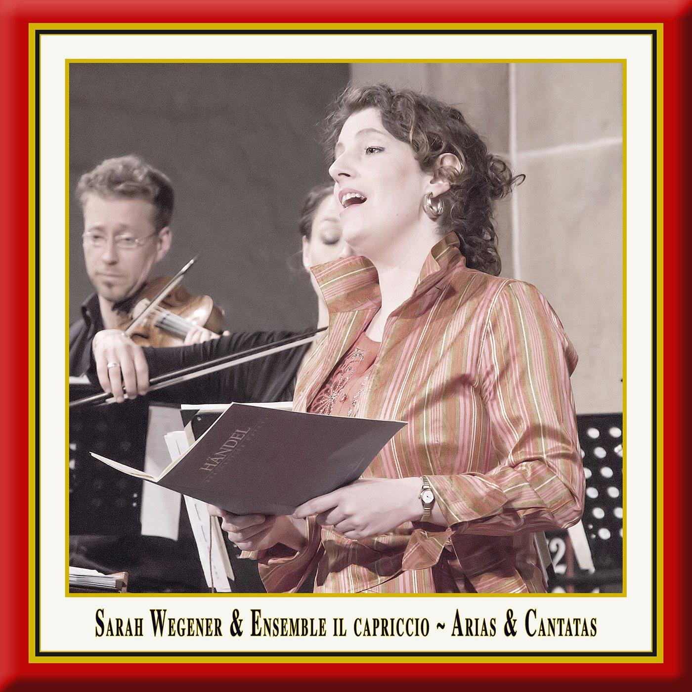 Sarah Wegener & Ensemble Il Capriccio: Arias & Cantatas (Live)