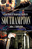 Foul Deeds & Suspicious Deaths in Southampton (Foul Deeds & Suspicious Deaths Series)