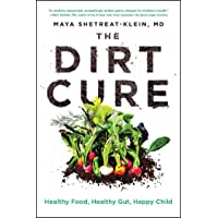 The Dirt Cure: Healthy Food, Healthy Gut, Happy Child