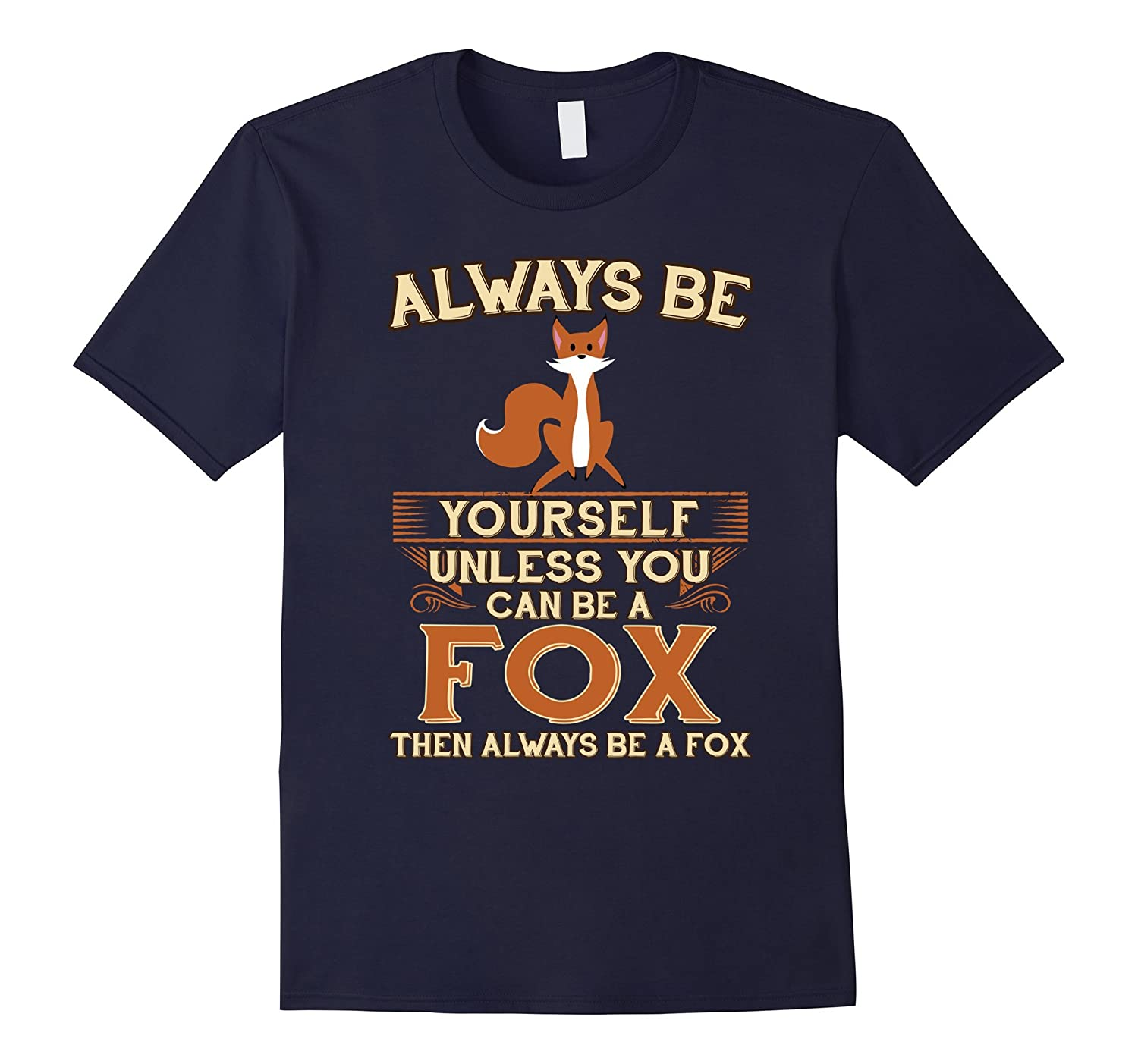 Always Be Yourself Unless You Can Be A Fox Shirt Funny Gift-RT
