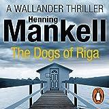The Dogs of Riga: An Inspector Wallander Mystery