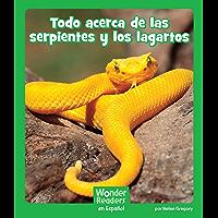 Todo acerca de las serpientes y los lagartos (Wonder Readers Spanish Early) (Spanish Edition) book cover