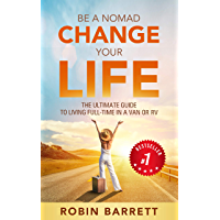 Image for BE A NOMAD CHANGE YOUR LIFE: The ULTIMATE GUIDE to Living Full-Time in a Van or RV