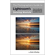 The Photographers Guide to Lightroom's Develop Module: How