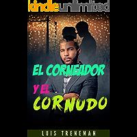 El Corneador y El Cornudo: Un relato erótico (Sexo Interracial, Infidelidad Consentida, Esposo Cornudo, Esposa caliente… book cover