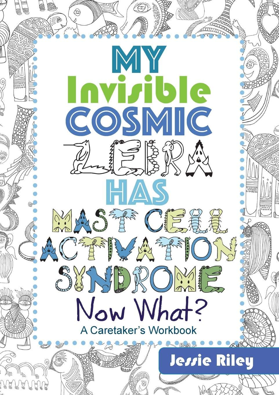 My Invisible Cosmic Zebra Has Mast Cell Activation Syndrome