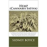 Hemp (Cannabis Sativa): A Practical Treatise on the Culture of Hemp for Seed and Fiber with a Sketch of the History and Natue of the Hemp Plant Illustrated