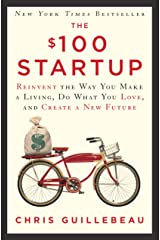 The $100 Startup: Reinvent the Way You Make a Living, Do What You Love, and Create a New Future (English Edition) Edición Kindle