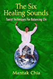 The Six Healing Sounds: Taoist Techniques for Balancing Chi (English Edition)
