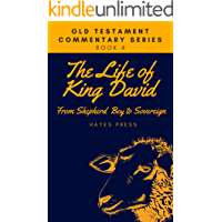 The Life of King David: From Shepherd Boy To Sovereign (Old Testament Commentary Series Book 4)