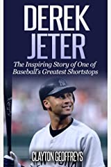 Derek Jeter: The Inspiring Story of One of Baseball's Greatest Shortstops (Baseball Biography Books Book 7) Kindle Edition
