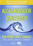 Alcalinizzatevi e ionizzatevi. Per vivere sani e longevi