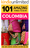 101 Amazing Things to Do in Colombia: Colombia Travel Guide (South America Travel Guide, Backpacking Colombia, Medellin Travel, Bogota Travel, Cartagena Travel, Leticia Travel )