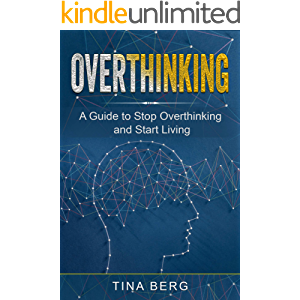 Overthinking: A Guide to Stop Overthinking and Start Living