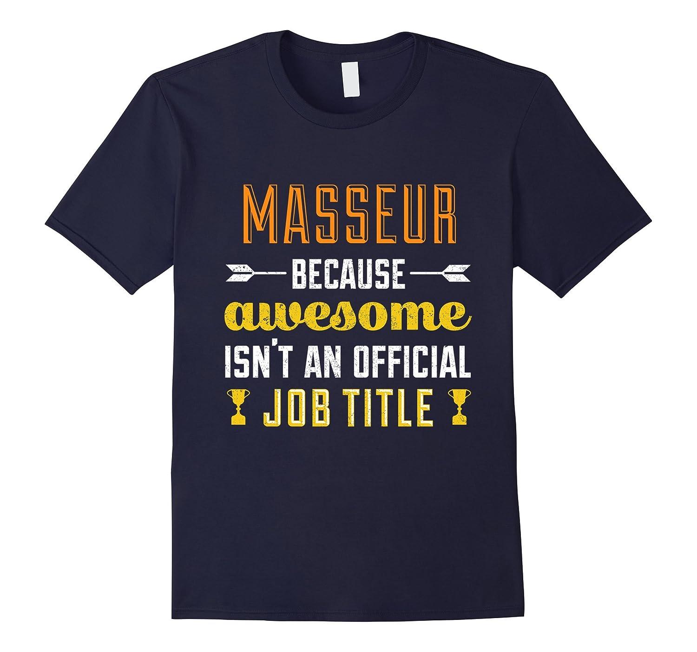 Masseur Cuz Awesome Isnt An Official Job Title T-Shirt-TD