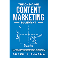 The One-Page Content Marketing Blueprint : Step by step guide to launch a winning content marketing strategy in 90 days or less and double your inbound traffic, leads, and sales. (English Edition)