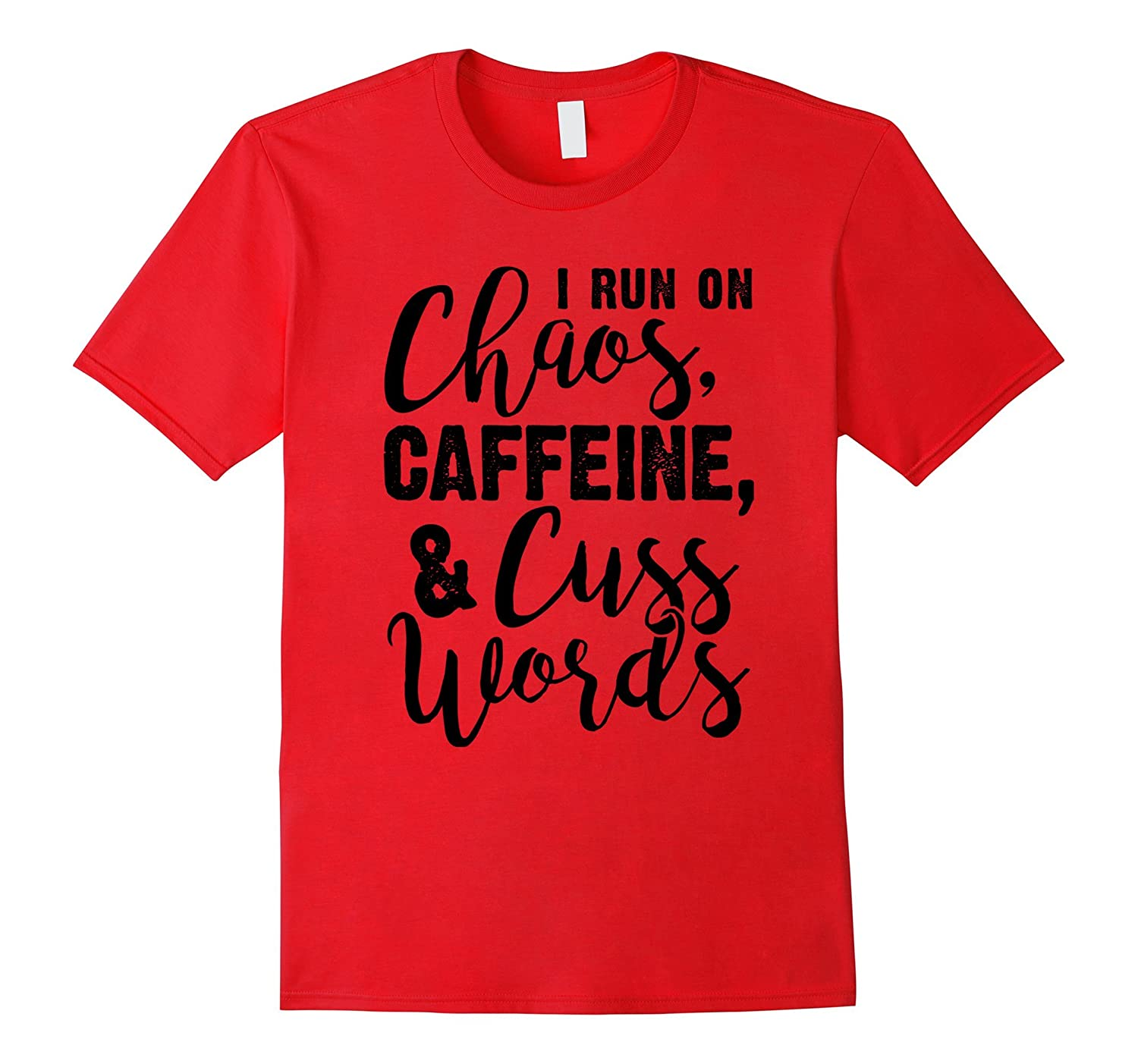 I Run on Chaos Caffeine and Cuss Words Black Quote T-Shirt-Vaci