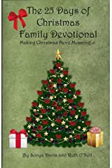 The 25 Days of Christmas Family Devotional: Making Christmas More Meaningful Kindle Edition