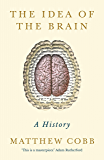 The Idea of the Brain: A History 'This is a masterpiece' - Adam Rutherford