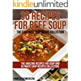 36 Recipes For Beef Soup – The Easy Beef Soup Recipe Collection (The Amazing Recipes for Soup and Ultimate Soup Recipes Colle