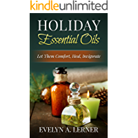 Holiday Essential Oils  Let Them Comfort, Heal, Invigorate