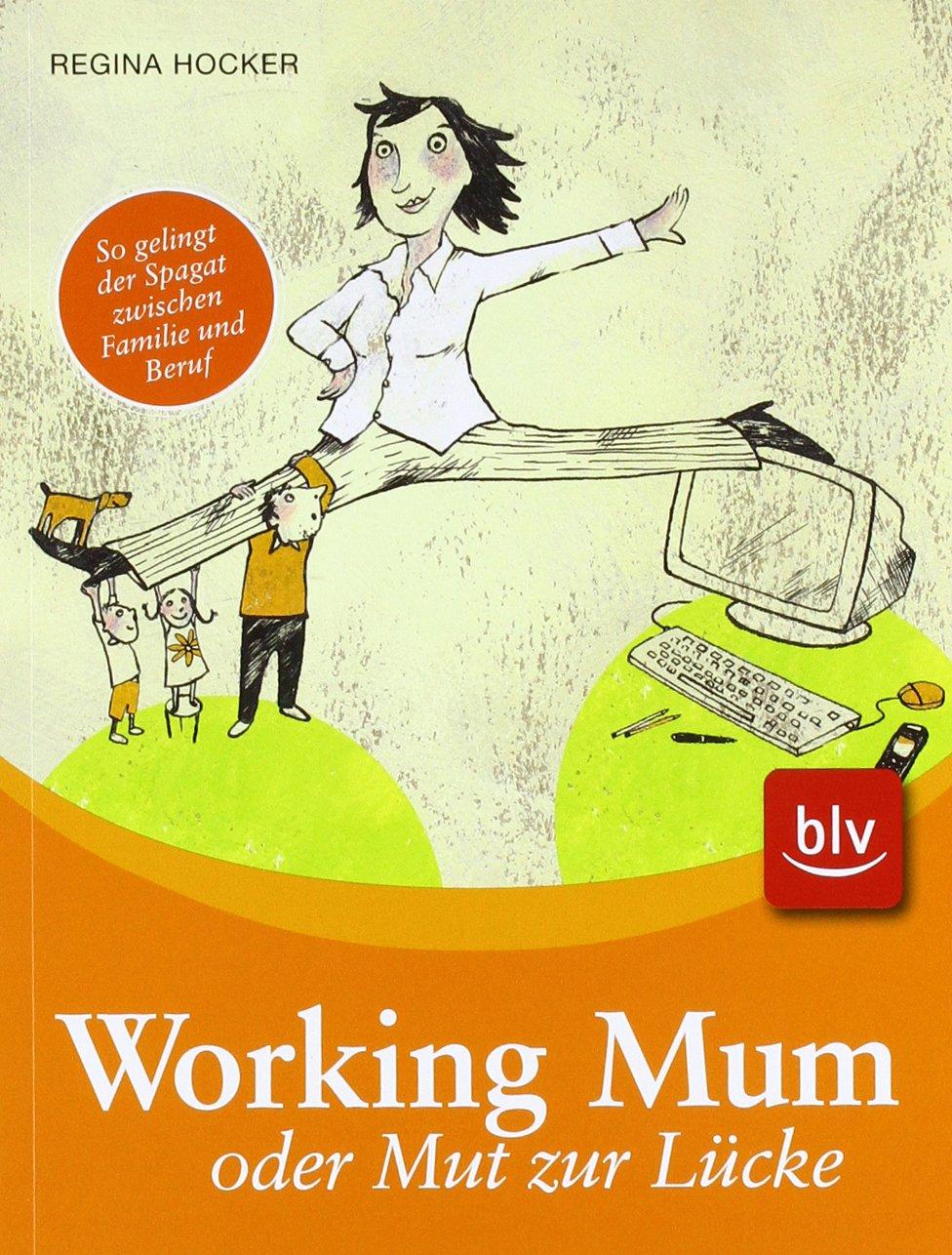 Working Mum oder Mut zur Lücke: Stopper: So gelingt der Spagat zwischen Familie und Beruf