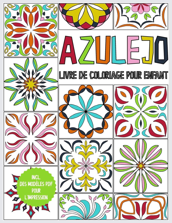 Azulejo Livre De Coloriage Pour Enfant Cahier De Dessin Pour Enfants A Partir De 6 Ans 45 Azulejos A Colorier Livre A Colorier Pour Se Detendre Y