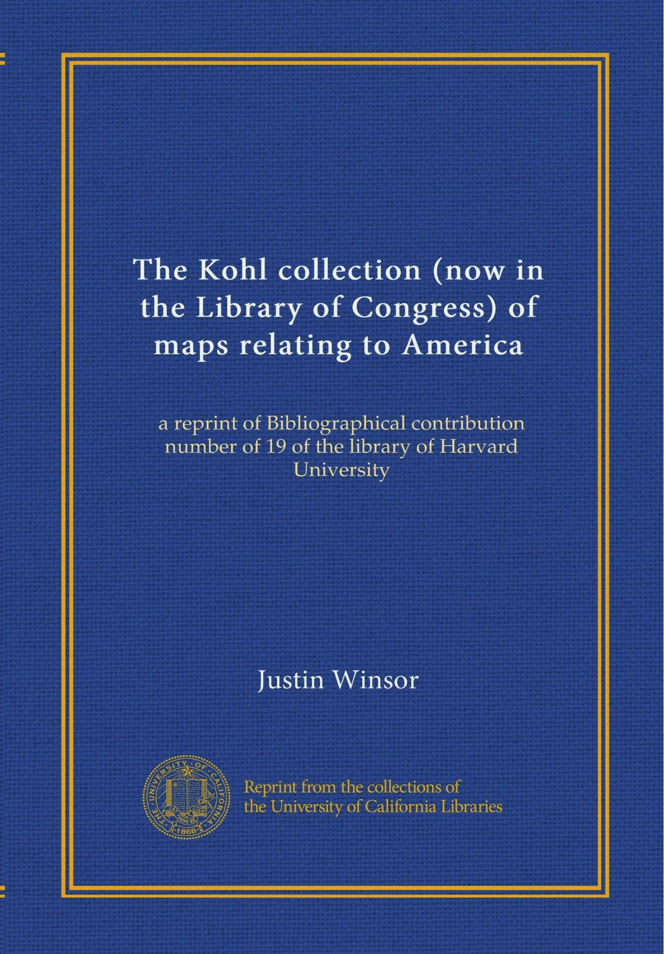 The Kohl collection (now in the Library of Congress) of maps relating to America: a reprint of Bibliographical contribution number of 19 of the library of Harvard University pdf epub