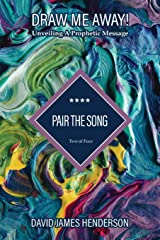 Pair The Song: Unveiling A Prophetic Song (Draw Me Away!) (Volume 2) Paperback