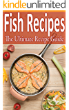 Fish Recipes: Over 100 recipes - tilapia, flounder, salmon, trout and more!