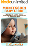 MONTESSORI BABY GUIDE: 51 Simplified Tips to Nurture, Empower, and Have Fun with your Infant while Remaining True to the Montessori Tradition (English Edition)