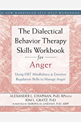 The Dialectical Behavior Therapy Skills Workbook for Anger: Using DBT Mindfulness and Emotion Regulation Skills to Manage Anger (New Harbinger Self-help Workbooks) Kindle Edition