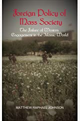 The Foreign Policy of Mass Society: The Failure of Western Engagement in the Islamic World Kindle Edition