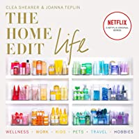 The Home Edit Life: The Complete Guide to Organising Absolutely Everything at Work, at Home and on the Go