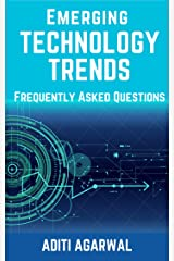 Emerging Technology Trends - Frequently Asked Questions: Blockchain, Cryptocurrencies, Artificial Intelligence, Augmented Reality, Smart Homes, and more.. Kindle Edition