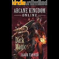 Arcane Kingdom Online: Dark Magic (A LitRPG Adventure, Book 2)