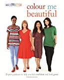 Colour Me Beautiful: Expert guidance to help you feel confident and look great (English Edition)