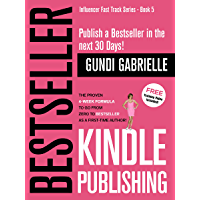 Kindle Bestseller Publishing: The Proven 4-Week Formula  to go from Zero to Bestseller as a first-time Author! (Influencer Fast Track® Series Book 5) (English Edition)