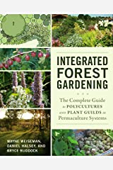 Integrated Forest Gardening: The Complete Guide to Polycultures and Plant Guilds in Permaculture Systems Paperback