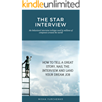 Image for The STAR Interview: How to Tell a Great Story, Nail the Interview and Land your Dream Job