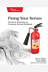 Fixing Your Scrum: Practical Solutions to Common Scrum Problems Kindle Edition