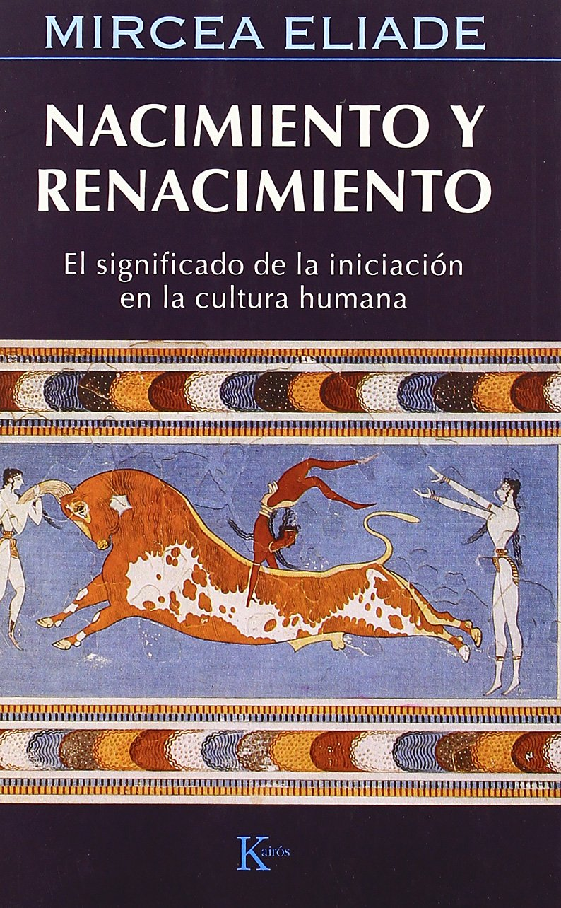Nacimiento Y Renacimiento (Sabiduría perenne) Tapa blanda – 7 may 2010 Mircea Eliade Miguel Portillo Díez Editorial Kairós SA 8472454851
