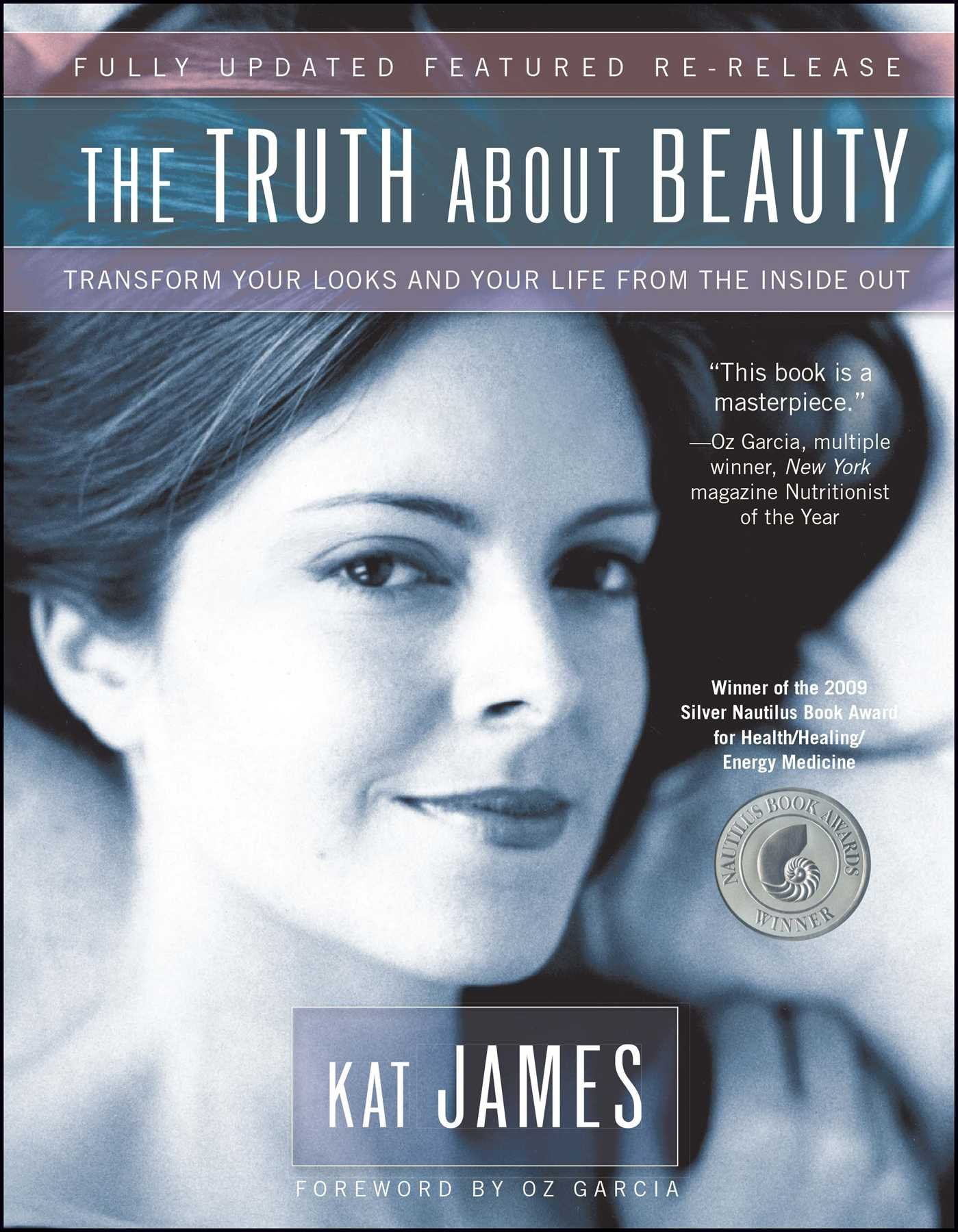 The truth about beauty transform your looks and your life from the the truth about beauty transform your looks and your life from the inside out kat james oz garcia 9781582701950 amazon books fandeluxe Gallery