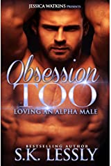 Obsession Too: Loving An Alpha Male Kindle Edition
