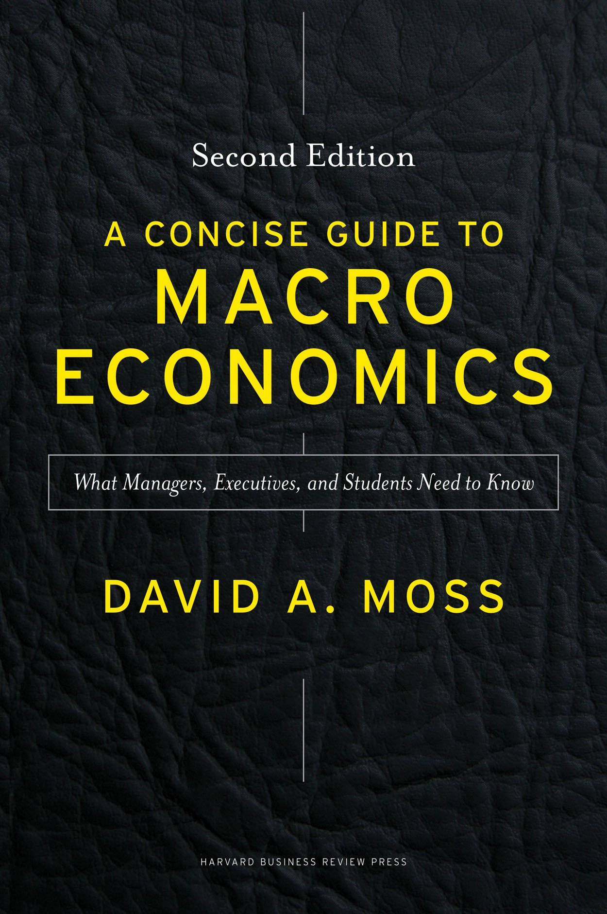 A Concise Guide To Macroeconomics Second Edition  What Managers Executives And Students Need To Know